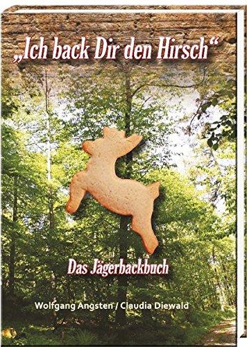 """""""Ich back Dir den Hirsch"""": Das Jägerbackbuch"""