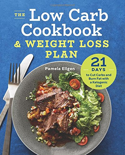 The Low Carb Cookbook & Weight Loss Plan: 21 Days to Cut Carbs and Burn Fat with a Ketogenic Diet (High Protein Diet Plan For Weight Loss)