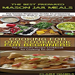 The Best Prepared Mason Jar Meals + Cooking for One Cookbook for Beginners Audiobook