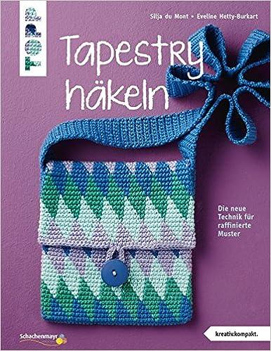 Tapestry häkeln kreativ.kompakt. : Die neue Technik für raffinierte ...