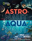 Astronaut-Aquanaut: How Space Science and Sea Science Interact (National Geographic Kids)