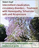 Intermittent claudication, circulatory disorders - Treatment with Homeopathy, Schuessler salts and Acupressure: A homeopathic, naturopathic and biochemical guide