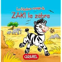 Zaki le zèbre: Une histoire du soir pour tout petits et lecteurs en herbe (Les fabuleux voyages t. 1) (French Edition)