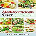 Mediterranean Diet: Complete 30 Day Guide to Lose Weight and Improve Your Overall Health Audiobook by Ashley Wilson Narrated by Heather Kae Smith
