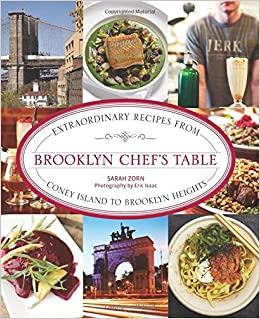 Brooklyn Chefs Table Extraordinary Recipes From Coney Island To