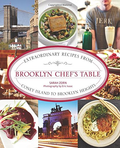 Brooklyn Chef's Table: Extraordinary Recipes From Coney Island To Brooklyn Heights by Sarah Zorn