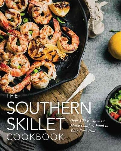 The Southern Skillet Cookbook: Over 100 Recipes to Make Comfort Food in Your Cast-Iron by Cider Mill Press