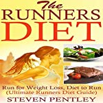 The Runners Diet: Run for Weight Loss, Diet to Run: Ultimate Runners Diet Guide | Steven Pentley