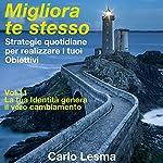 La tua identità genera il vero cambiamento: Strategie quotidiane per realizzare i tuoi obiettivi (Migliora te stesso 11) | Carlo Lesma