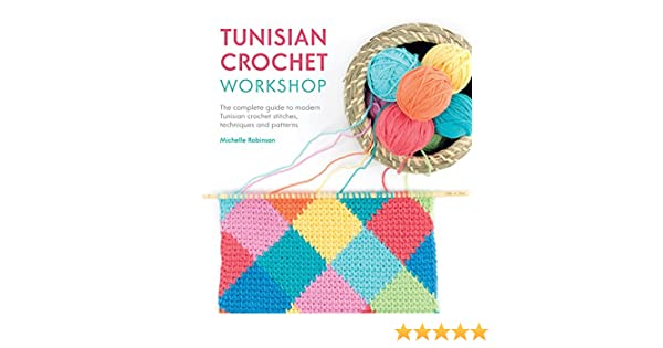 Tunisian Crochet Workshop: The Complete Guide to Modern Tunisian Crochet Stitches, Techniques and Patterns (English Edition)