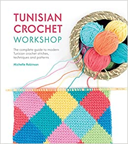 Tunisian Crochet Workshop The Complete Guide To Modern Tunisian