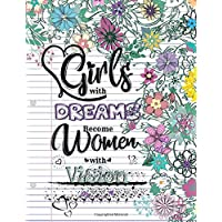 Girls with Dreams Become Women with Vision: A Weekly Writing Motivational Quotes Gratitude and Inspirational Goal Prompts Journal for teens and tweens ... Planner with Calendars and Drawing Space