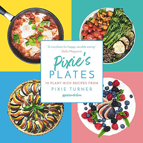 Pixie's Plates: 70 Plant-Rich Recipes from Pixie Turner by Plantbased Pixie