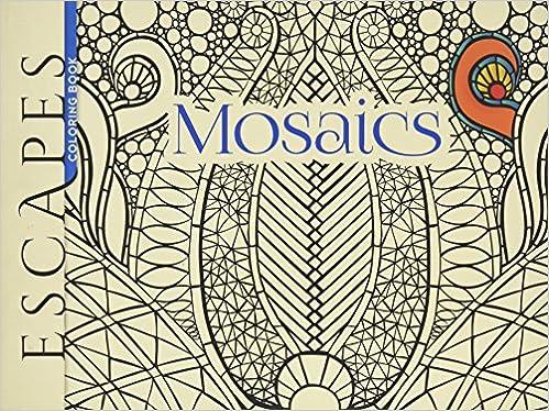 ESCAPES Mosaics Coloring Book (Adult Coloring): Jessica Mazurkiewicz ...