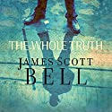 The Whole Truth Audiobook by James Scott Bell Narrated by Eric Turner