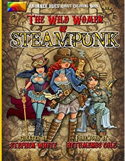 The Wild Women Of Steampunk Adult Coloring Book Fun Fantasy And Stress Reduction