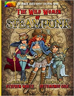 The Wild Women Of Steampunk Adult Coloring Book Fun Fantasy And Stress Reduction For Fans Victorian Adventure Cosplay Science Fiction