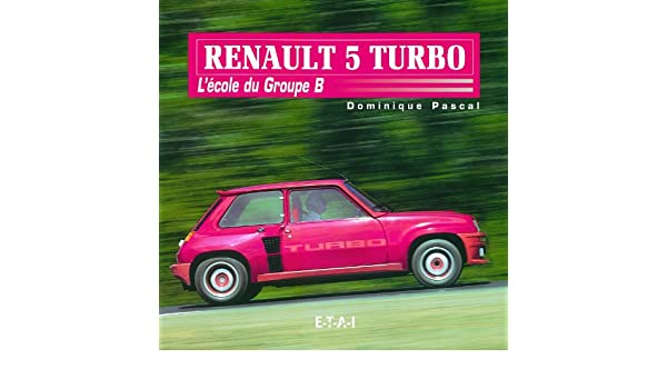 Renault 5 Turbo : Lécole du Groupe B: Amazon.es: Dominique Pascal: Libros en idiomas extranjeros