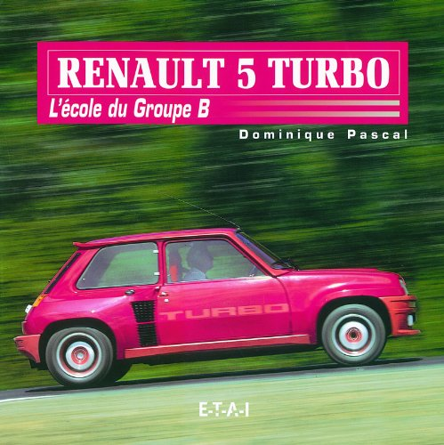 Renault 5 Turbo : Lécole du Groupe B: Amazon.es: Dominique Pascal: Libros en idiomas extranjeros