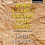 When a Camel Breaks Your Heart | Kodi Scheer