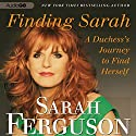 Finding Sarah: A Duchess's Journey to Find Herself Audiobook by Sarah Ferguson Narrated by Sarah Ferguson