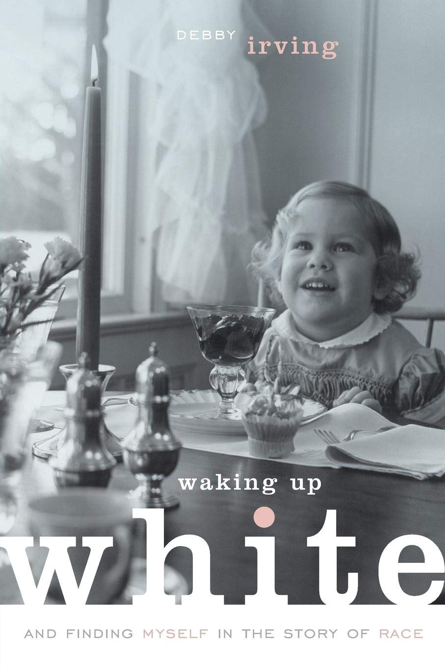 Cover of Waking Up White, and Finding Myself in the Story of Race