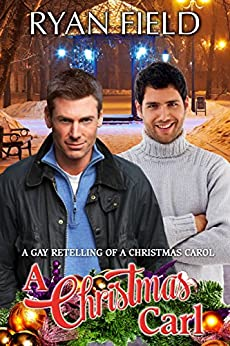 A Christmas Carl: A Gay Retelling of A Christmas Carol by [Field, Ryan ]