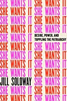 She Wants It: Desire, Power, and Toppling the Patriarchy