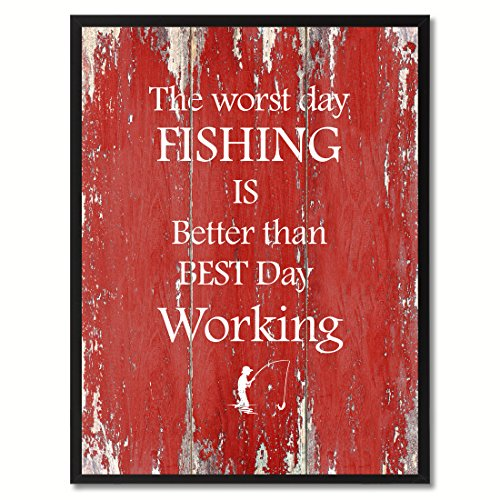 The worst day fishing is better than the best day working Quote Saying