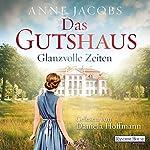 Glanzvolle Zeiten (Die Gutshaus-Saga 1)   Anne Jacobs
