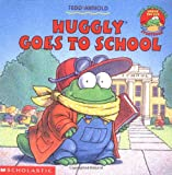 Huggly Goes to School, Tedd Arnold, 0439134994