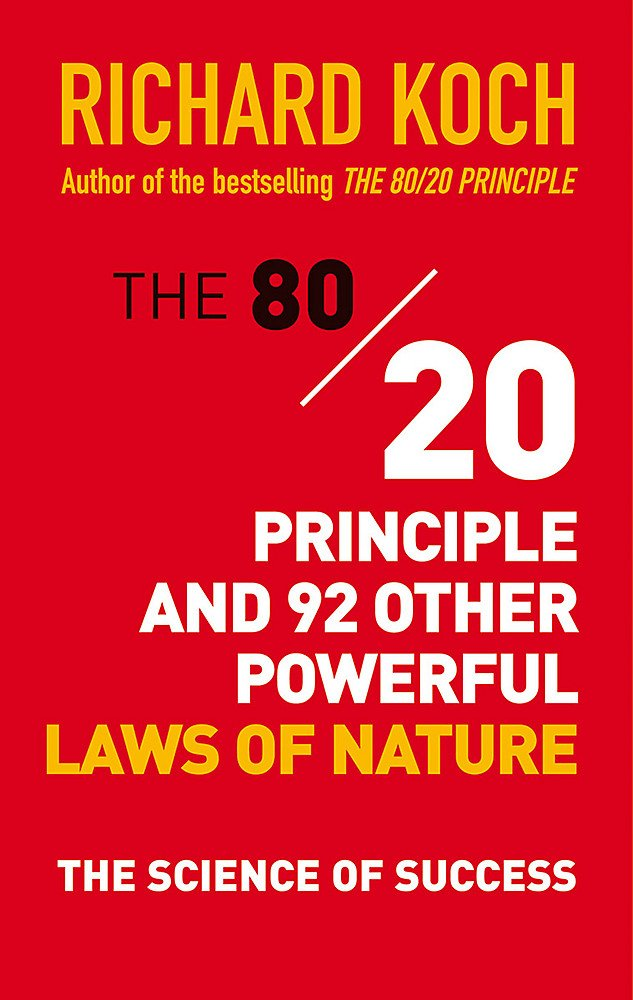 The 80/20 Principle and 92 Other Powerful Laws of Nature: The Science of Success