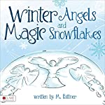 Winter Angels and Magic Snowflakes | M. Bittner