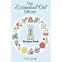 The Essential Oil Diffuser Recipes Book: Over 200 Diffuser Recipes for Health, Mood, and Home: Volume 1