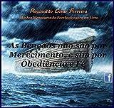 As Bênçãos não são por Merecimento, e sim por Obediência e Fé: Porque você têm direito as bênçãos (Minhas Mensagens do Facebook Livro 1) (Portuguese Edition)