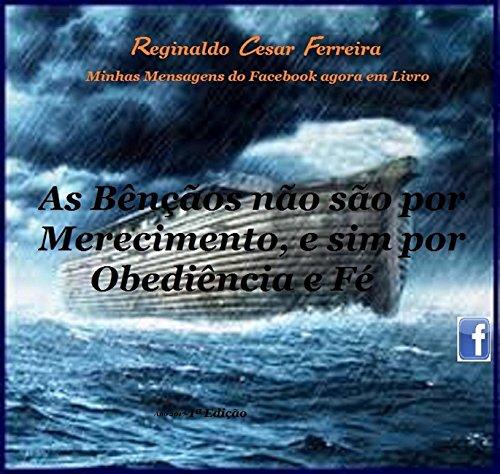 As Bênçãos não são por Merecimento, e sim por Obediência e Fé: Porque você têm direito as bênçãos (Minhas Mensagens do Facebook Livro 1)