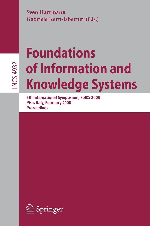 [(Foundations of Information and Knowledge Systems: 5th International Symposium, FoIKS 2008, Pisa, Italy, February 11-15, 2008, Proceedings )] [Author: Sven Hartmann] [Mar-2008] pdf epub