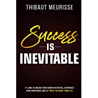 Success is Inevitable: 17 Laws to Unlock Your Hidden Potential, Skyrocket Your Confidence...