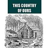 This Country of Ours [Illustrated]