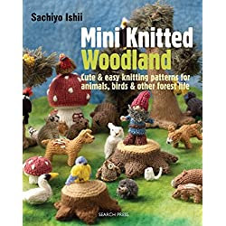 Mini Knitted Woodland: Cute & easy knitting patterns for animals, birds and other forest life
