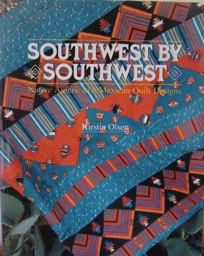 - Southwest by Southwest: Native American and Mexican Quilt Designs