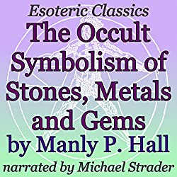 The Occult Symbolism of Stones, Metals and Gems