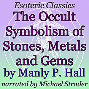 The Occult Symbolism of Stones, Metals and Gems Audiobook