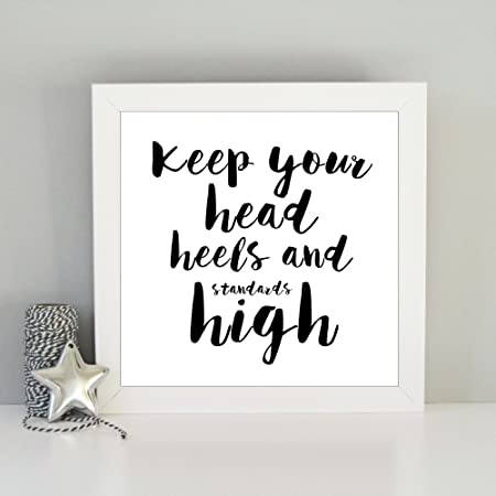 894ae7fb79c21 Keep your head heels and standards high inspirational framed art ...
