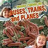 Gross Things on Buses, Trains, and Planes, Greg Roza, 1433971275