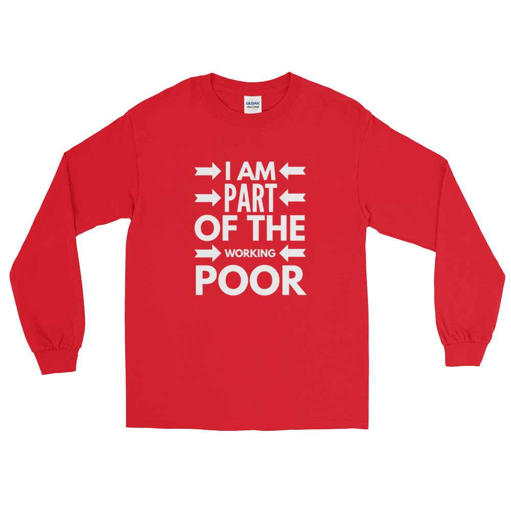 Love My Life Worker and Poor Long Sleeve T-Shirt