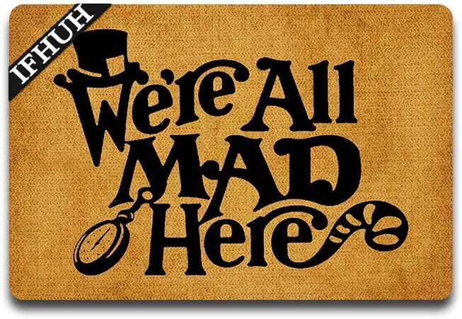 IFHUH We're All Mad Here Doormat Funny Guest Bathroom Doormat Funny Doormat Sayings Front Door Mat Rubber Non Slip Backing Funny Welcome Mat Indoor Outdoor Rug 23.6 in(W) X 15.7 in(L)