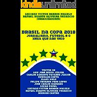 Brasil na Copa 2018: Jornalismo, futebol e o hexa que não veio