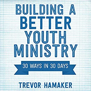 Building a Better Youth Ministry Audiobook