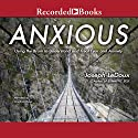 Anxious: Using the Brain to Understand and Treat Fear and Anxiety Audiobook by Joseph LeDoux Narrated by Jonathan Davis
